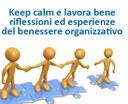 Keep calm e lavora bene riflessioni ed esperienze  del benessere organizzativo